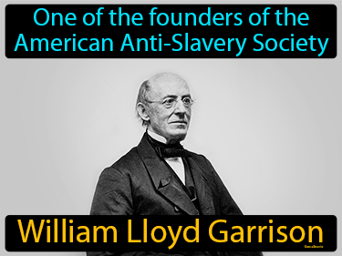 William Lloyd Garrison Definition Flashcard