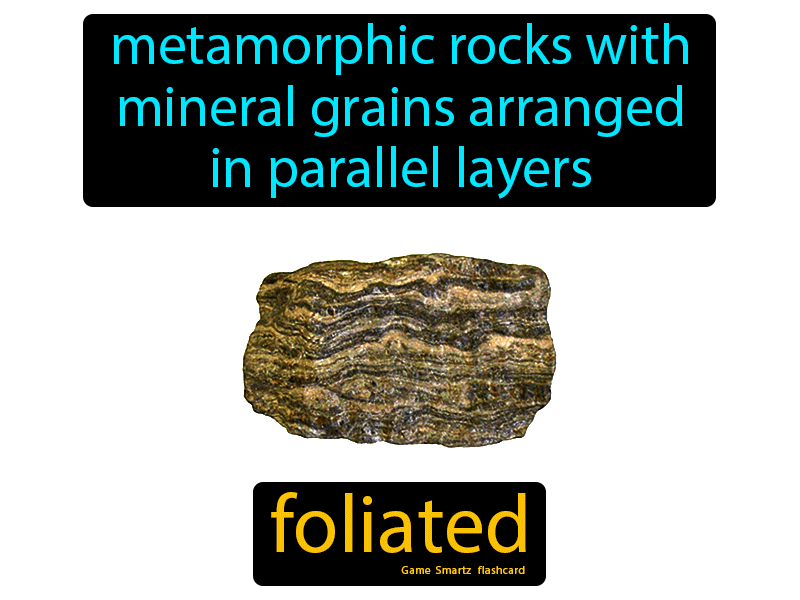 Foliated Definition: Metamorphic rocks with mineral grains arranged in parallel layers. Science.