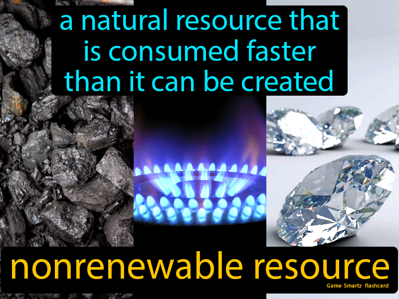 Nonrenewable Resource Definition: A natural resource that is consumed faster than it can be created. Science