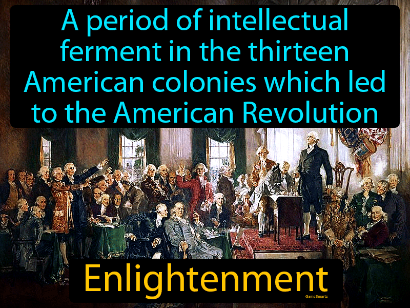 Enlightenment Definition: A period of intellectual ferment in the thirteen American colonies which led to the American Revolution. US History