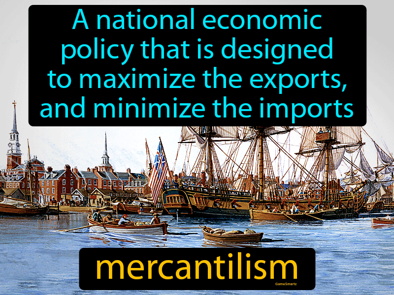 Mercantilism, a national economic policy that is designed to maximize the exports, and minimize the imports.