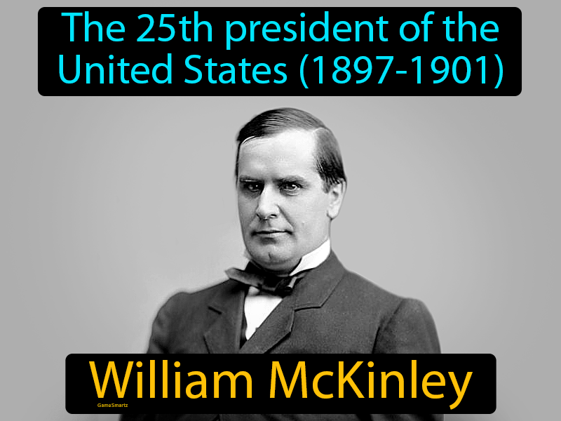 William McKinley Definition: The 25th president of the United States (1897-1901).