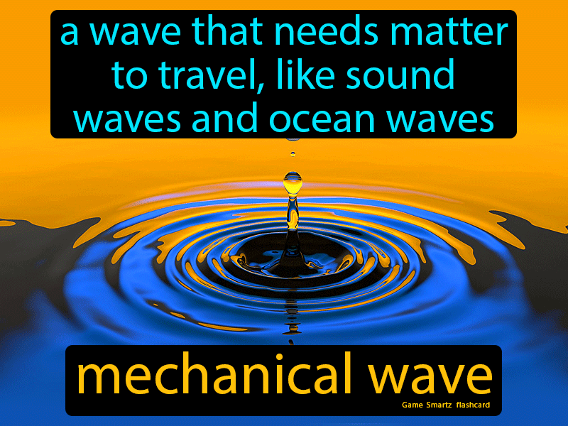 Mechanical Wave Definition: A wave that needs matter to travel, like sound waves and ocean waves.