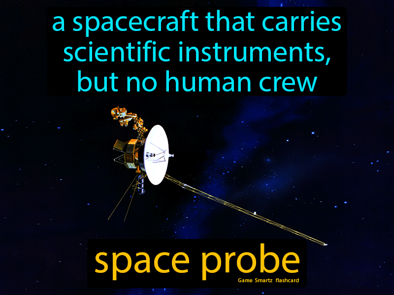Space Probe Definition: A spacecraft that carries scientific instruments, but no human crew. Science.