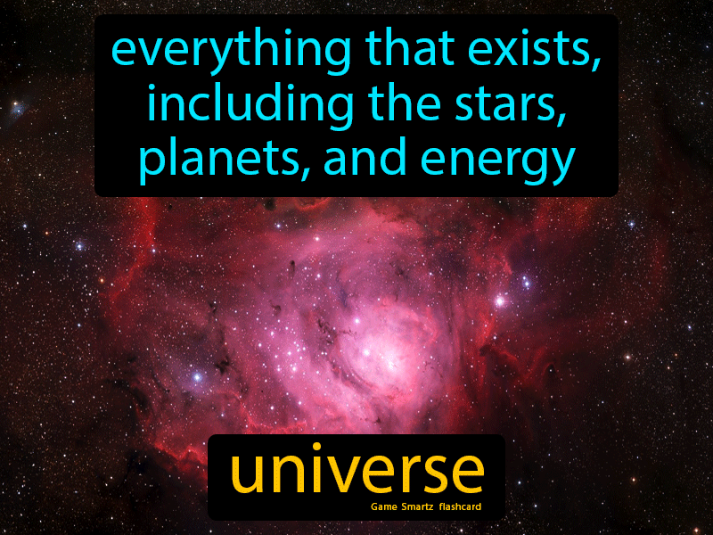 Universe with Definition: Everything that exists, including the stars, planets, and energy.